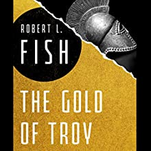 The Gold of Troy (       UNABRIDGED) by Robert L. Fish Narrated by Angele Masters