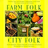 img - for Farm Folk City Folk: Stories, Tips and Recipes Celebrating Local Food for Food Lovers of All Stripes by Barbolrt, Herb, Murrills, Angela, Pritchard, Heather (1999) Paperback book / textbook / text book
