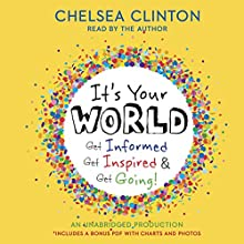 It's Your World: Get Informed, Get Inspired & Get Going! (       UNABRIDGED) by Chelsea Clinton Narrated by Chelsea Clinton