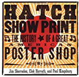 Image of Hatch Show Print: The History of a Great American Poster Shop