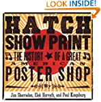 Hatch Show Print: The History of a Gr...
