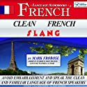 Clean French Slang: Two Hours of Embarrassment-Free Authentic Colloquial French (English and French Edition) Audiobook by Mark Frobose Narrated by Mark Frobose