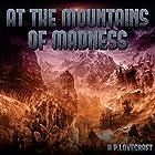 At the Mountains of Madness Hörbuch von H. P. Lovecraft Gesprochen von: Ron Welch
