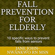 Fall Prevention for the Elderly: 10 Specific Ways to Prevent Falls for Seniors: Senior Care (       UNABRIDGED) by Jane John-Nwankwo RN MSN Narrated by Trevor Clinger