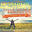 Rise and Shine!: Morning Routines That Work Miracles and Transform Your Life Audiobook by Samantha Westwood Narrated by Derek Doepker