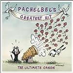 Pachelbel's Greatest Hit: The Ultimat...
