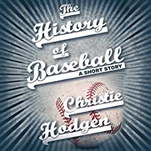 The History of Baseball: A Short Story Audiobook by Christie Hodgen Narrated by Courtney Patterson