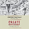 Create Dangerously: The Immigrant Artist at Work Audiobook by Edwidge Danticat Narrated by Kristin Kalbli