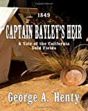 img - for Captain Bayley's Heir: A Tale of the California Gold Fields book / textbook / text book
