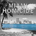 Miami Homicide: The City Murders, Book 2 | John C. Dalglish