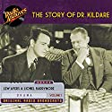 The Story of Dr. Kildare, Volume 1 Radio/TV Program by James Moser, Jean Holloway, John Michael Hayes Narrated by Lew Ayres, Lionel Barrymore