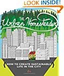 The Urban Homesteader: How to Create...