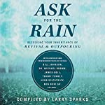 Ask for the Rain: Receiving Your Inheritance of Revival & Outpouring | Larry Sparks,Lou Engle,Bill Johnson,Michael D. Brown MBA,James W. Goll,Tommy Tenney,John Kilpatrick,Don Nori Sr.,Corey Russell,Banning Liebscher,Michael L. Brown