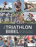 Die Triathlonbibel - Das Standardwerk f�r alle Triathleten