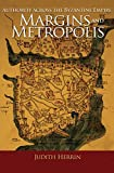 Margins and Metropolis: Authority across the Byzantine Empire (0691153019) by Herrin, Judith
