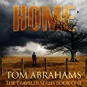 Home - A Post Apocalyptic/Dystopian Adventure: The Traveler, Volume 1 Audiobook by Tom Abrahams Narrated by Kevin Pierce