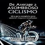 De Average a Asombroso Ciclismo: Una guía completa para obtener mejores resultados | Mariana Correa