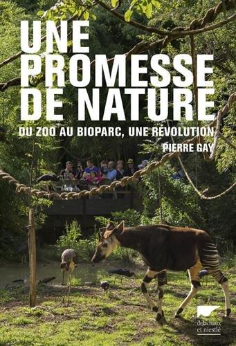 Une promesse de nature : Du zoo au bioparc, une révolution