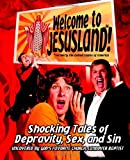 Welcome to JesusLand!  (Formerly the United States of America): Shocking Tales of Depravity, Sex, and Sin Uncovered by God's Favorite Church, Landover Baptist