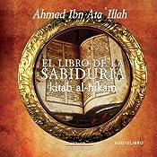 El libro de la sabiduria [The Book of Wisdom] | [Ahmad ibn ata illah]