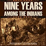 Nine Years Among the Indians (Expanded, Annotated) | Herman Lehmann