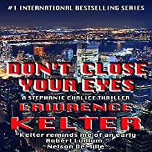Don't Close Your Eyes: Stephanie Chalice Mystery, Book 1 (       UNABRIDGED) by Lawrence Kelter Narrated by Teri Schnaubelt