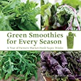 img - for Green Smoothies for Every Season: A Year of Farmers Market-Fresh Super Drinks book / textbook / text book