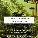 Floods, Famines, and Emperors: El Nino and the Fate of Civilization Audiobook by Brian Fagan Narrated by John Haag