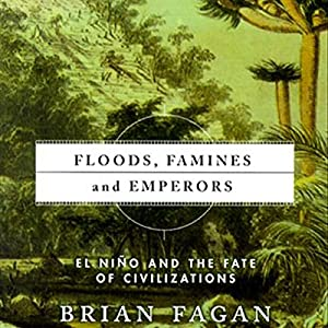 Floods, Famines, and Emperors: El Nino and the Fate of Civilization | [Brian Fagan]