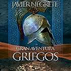 La gran aventura de los griegos [The Great Adventure of the Greeks] Audiobook by Javier Negrete Narrated by Sergio Dore Jr