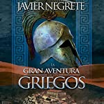 La gran aventura de los griegos [The Great Adventure of the Greeks] | Javier Negrete