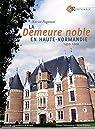 La demeure noble en Haute-Normandie (1450-1600) par Pagazani