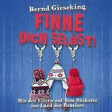 Finne dich selbst! Mit den Eltern auf dem Rücksitz ins Land der Rentiere (       ungekürzt) von Bernd Gieseking Gesprochen von: Bernd Gieseking