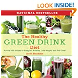 The Healthy Green Drink Diet: Advice and Recipes to Energize, Alkalize, Lose Weight, and Feel Great – $9.60!