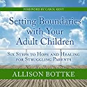 Setting Boundaries with Your Adult Children: Six Steps to Hope and Healing for Struggling Parents Audiobook by Allison Bottke Narrated by Margaret Strom