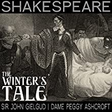The Winter's Tale (Dramatised) Performance Auteur(s) : William Shakespeare Narrateur(s) : John Guilgud, Peggy Ashcroft