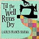 'Til the Well Runs Dry (       UNABRIDGED) by Lauren Francis-Sharma Narrated by Ron Butler, Bahni Turpin