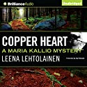 Copper Heart: Maria Kallio, Book 3 Audiobook by Leena Lehtolainen, Owen F. Witesman - translator Narrated by Amy Rubinate