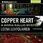 Copper Heart: Maria Kallio, Book 3 | Leena Lehtolainen,Owen F. Witesman - translator