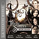Three Sisters Performance by Anton Chekhov Narrated by Tessa Thompson, Jennifer Westfeldt, Sarah Zimmerman, Jon Hamm, Josh Clark, Josh Cooke, Dan Donohue
