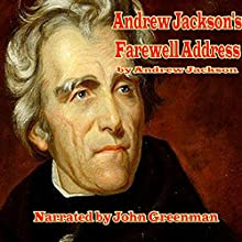 Andrew Jackson's Farewell Address (       UNABRIDGED) by Andrew Jackson Narrated by John Greenman