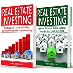 Real Estate Investing: 2 Manuscripts in 1: The Beginner's Guide + Tips and Tricks for Real Estate Investing | Alex Johnson