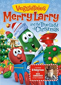 Veggie Tales: Merry Larry and the True Light of Christmas by Big Idea