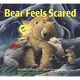 Bear Feels Scared (The Bear Books) ~ Karma Wilson