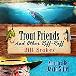 Trout Friends and Other Riff-Raff: Stories About the Passion and Madness of Fishing | Bill Stokes