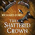 The Shattered Crown: Steelhaven, Book Two (       UNABRIDGED) by Richard Ford Narrated by David Thorpe