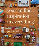 img - for Paul Smith: You Can Find Inspiration in Everything: And if You Can't, Look Again book / textbook / text book