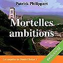 Mortelles ambitions (Les enquêtes de Dimitri Boizot 1) | Livre audio Auteur(s) : Patrick Philippart Narrateur(s) : François Raison