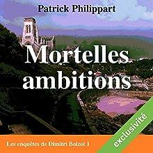 Mortelles ambitions (Les enquêtes de Dimitri Boizot 1)   Livre audio Auteur(s) : Patrick Philippart Narrateur(s) : François Raison