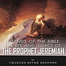 Legends of the Bible: The Life and Legacy of the Prophet Jeremiah (       UNABRIDGED) by Charles River Editors Narrated by Kelly Rhodes